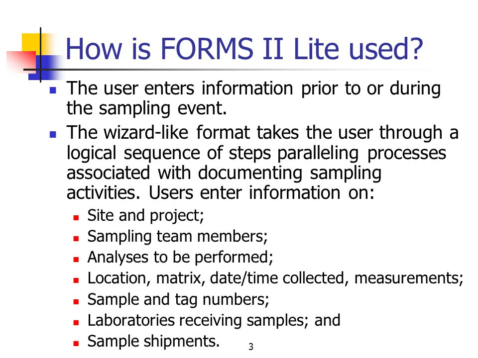 3 How is FORMS II Lite used. The user enters information prior to or during the sampling event.