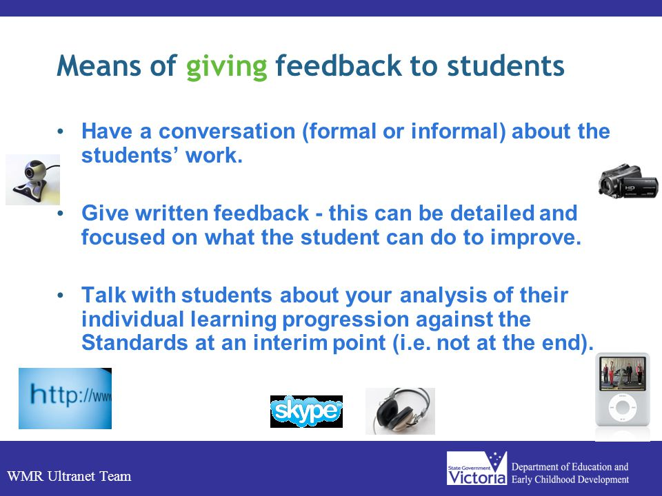 WMR Ultranet Team Means of giving feedback to students Have a conversation (formal or informal) about the students work.