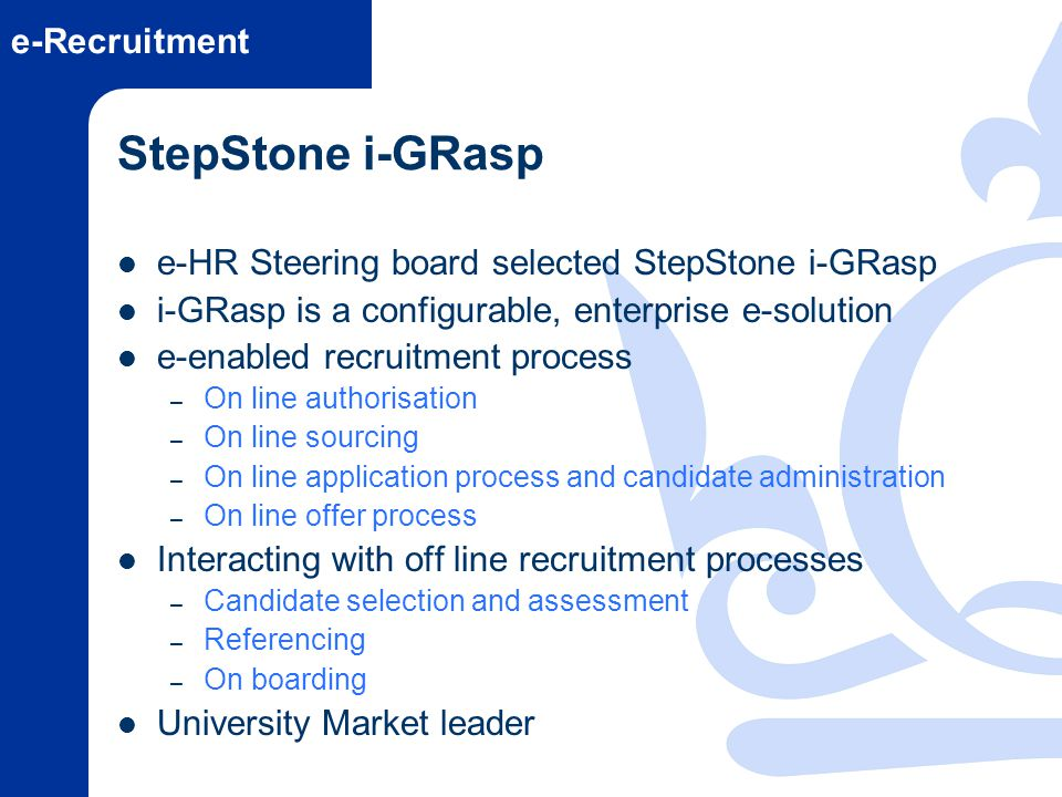e-Recruitment StepStone i-GRasp e-HR Steering board selected StepStone i-GRasp i-GRasp is a configurable, enterprise e-solution e-enabled recruitment