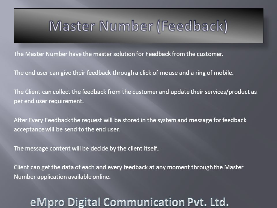 The Master Number have the master solution for Feedback from the customer. The end user can give their feedback through a click of mouse and a ring of