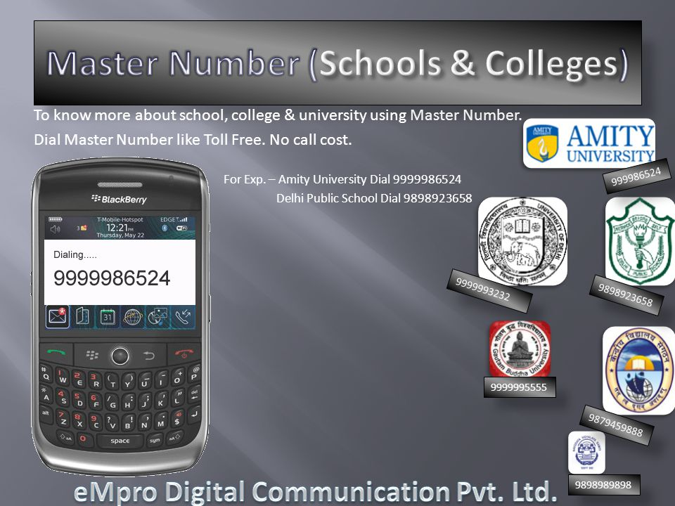 To know more about school, college & university using Master Number. Dial Master Number like Toll Free. No call cost. For Exp. – Amity University Dial