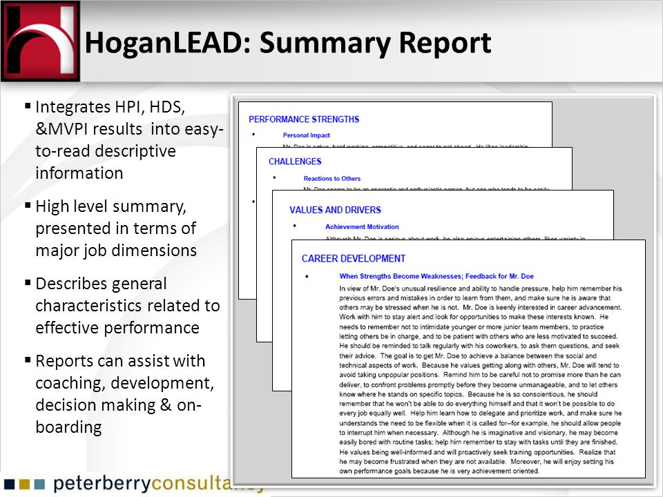 HoganLEAD: Summary Report Integrates HPI, HDS, &MVPI results into easy- to-read descriptive information High level summary, presented in terms of majo