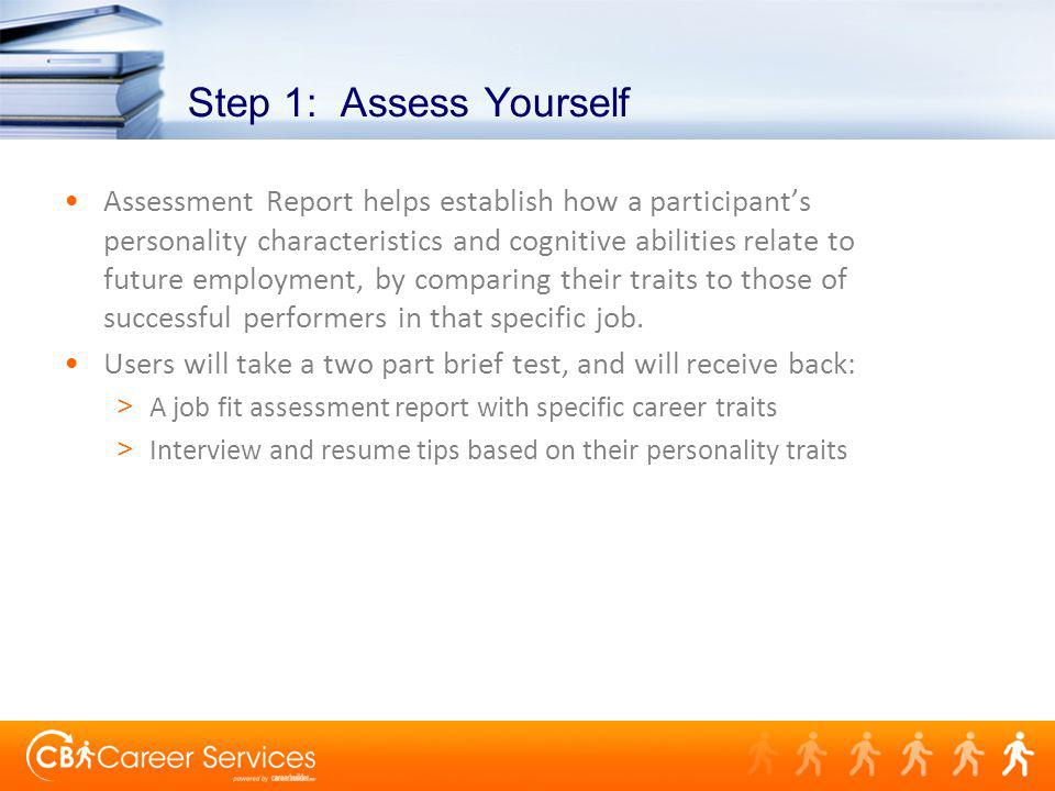 Step 1: Assess Yourself Assessment Report helps establish how a participants personality characteristics and cognitive abilities relate to future empl