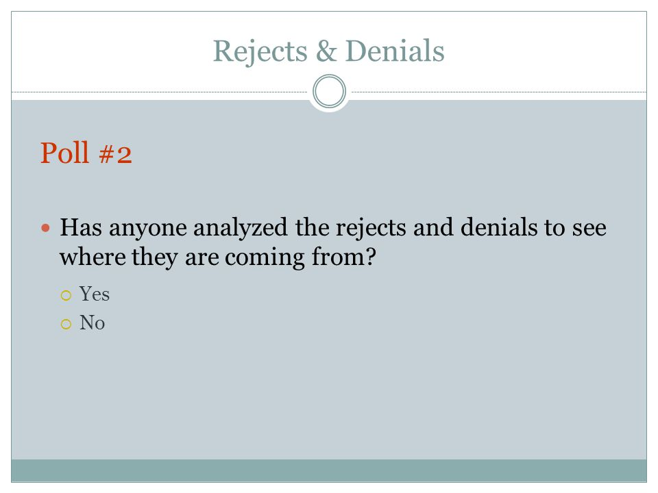 Rejects & Denials Poll #2 Has anyone analyzed the rejects and denials to see where they are coming from.