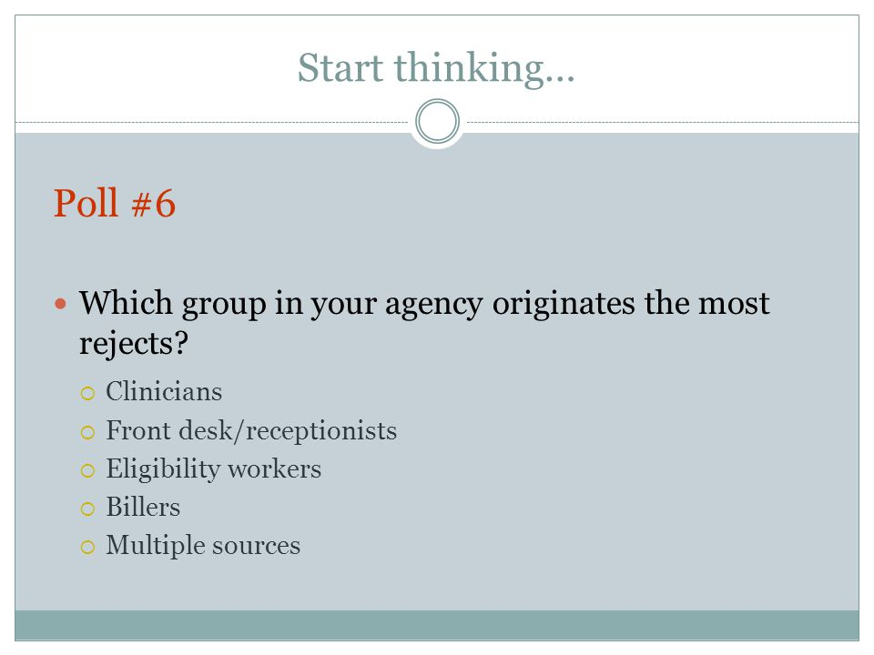 Start thinking… Poll #6 Which group in your agency originates the most rejects.
