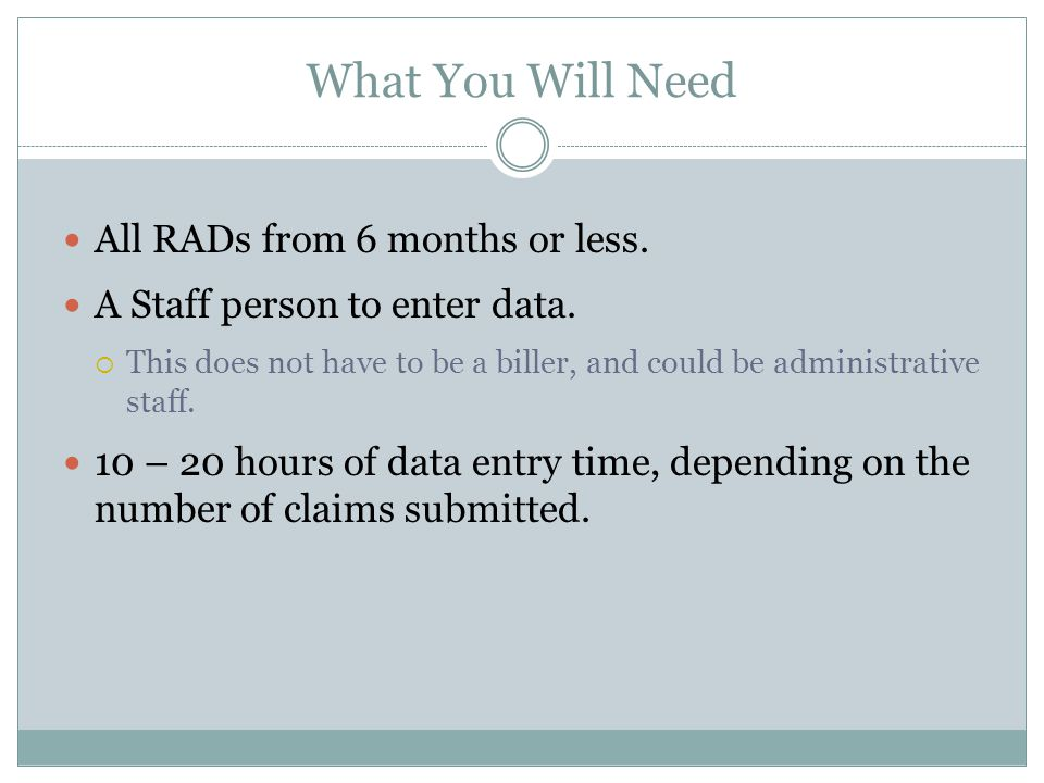 What You Will Need All RADs from 6 months or less.
