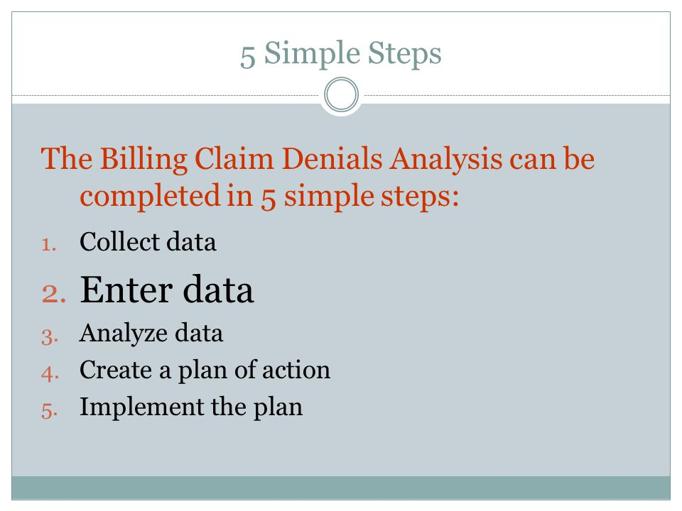 5 Simple Steps The Billing Claim Denials Analysis can be completed in 5 simple steps: 1.