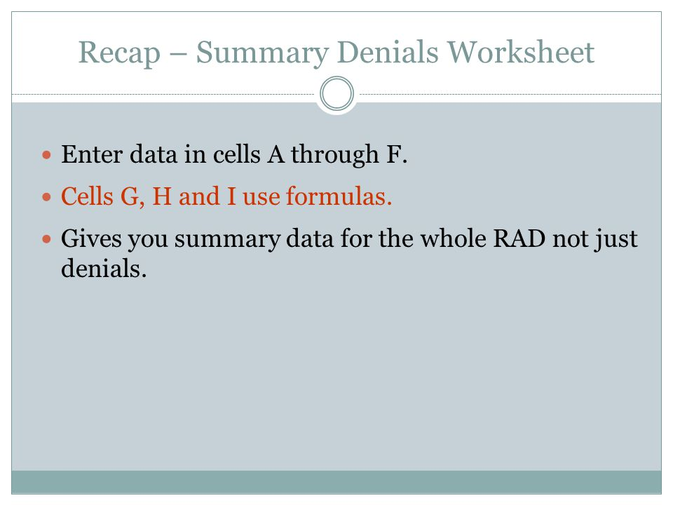 Recap – Summary Denials Worksheet Enter data in cells A through F.