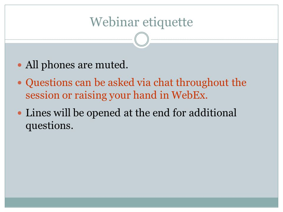 Webinar etiquette All phones are muted.