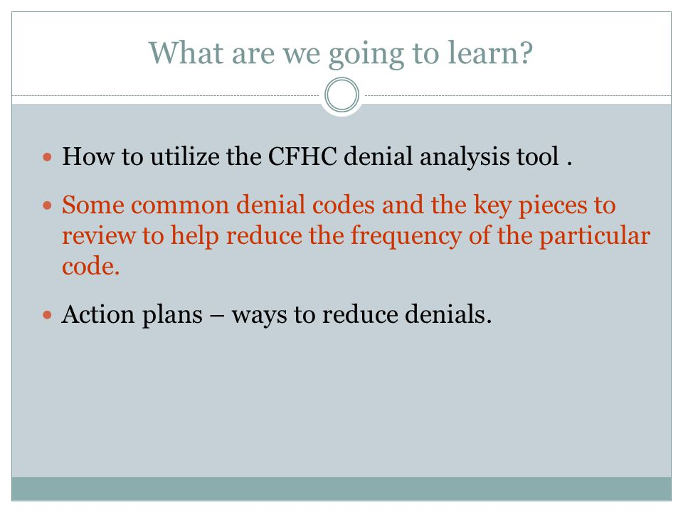 What are we going to learn. How to utilize the CFHC denial analysis tool.