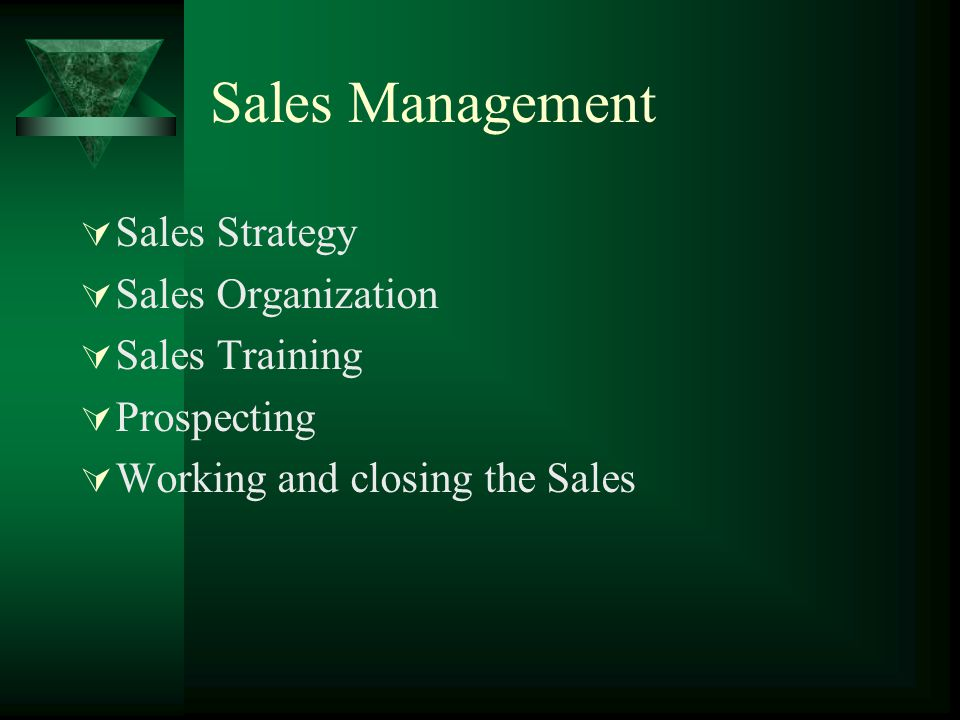 Sales Management Sales Strategy Sales Organization Sales Training Prospecting Working and closing the Sales