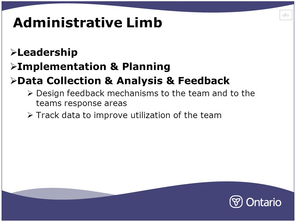 7 Administrative Limb Leadership Implementation & Planning Data Collection & Analysis & Feedback Design feedback mechanisms to the team and to the teams response areas Track data to improve utilization of the team