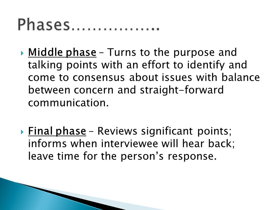 Middle phase – Turns to the purpose and talking points with an effort to identify and come to consensus about issues with balance between concern and