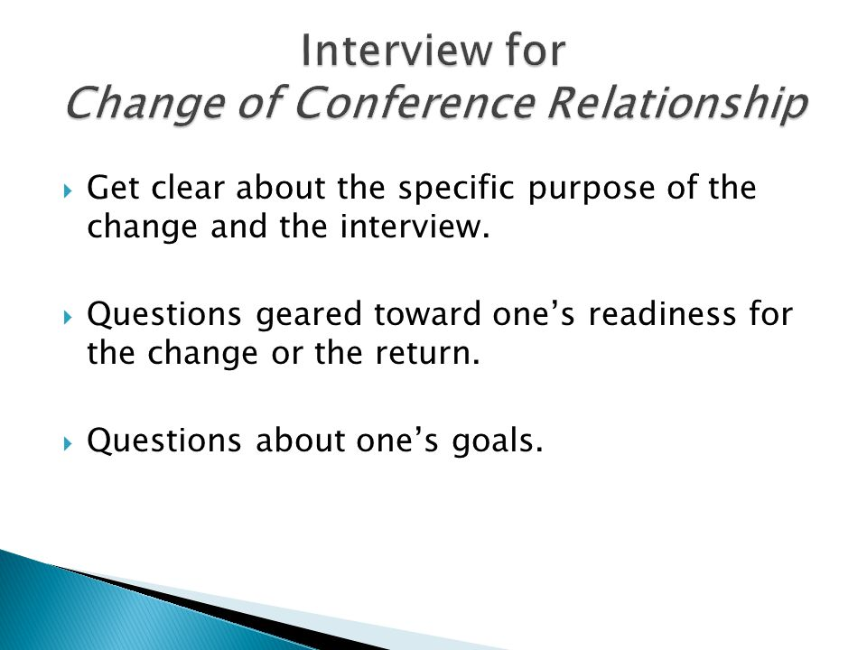 Get clear about the specific purpose of the change and the interview. Questions geared toward ones readiness for the change or the return. Questions a