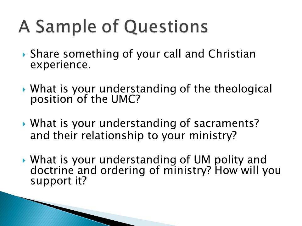 Share something of your call and Christian experience. What is your understanding of the theological position of the UMC? What is your understanding o