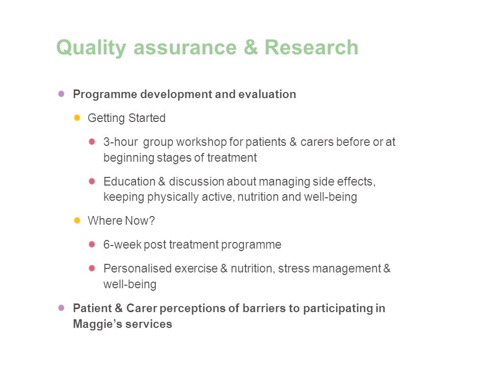 Quality assurance & Research Programme development and evaluation Getting Started 3-hour group workshop for patients & carers before or at beginning stages of treatment Education & discussion about managing side effects, keeping physically active, nutrition and well-being Where Now.