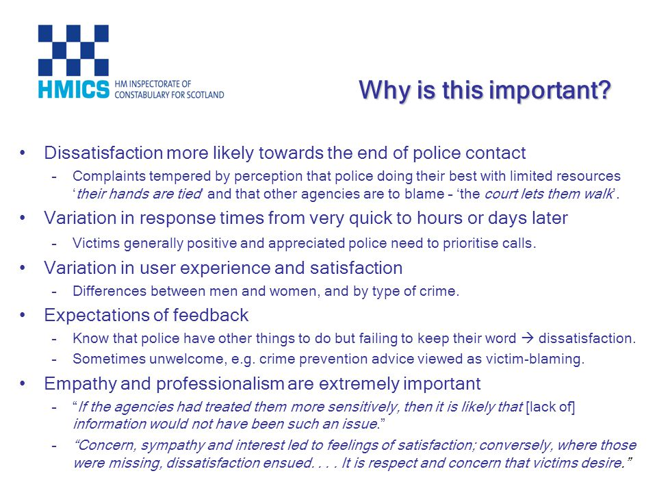 Dissatisfaction more likely towards the end of police contact –Complaints tempered by perception that police doing their best with limited resourcesth