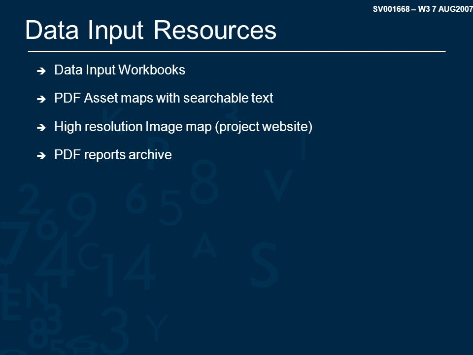 SV001668 – W3 7 AUG2007 Data Input Resources Data Input Workbooks PDF Asset maps with searchable text High resolution Image map (project website) PDF reports archive