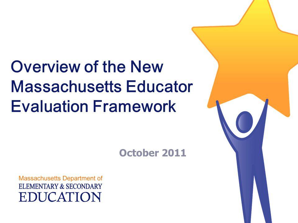 Overview of the New Massachusetts Educator Evaluation Framework October 2011