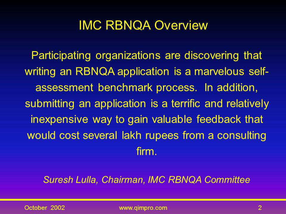 October 2002www.qimpro.com2 IMC RBNQA Overview Participating organizations are discovering that writing an RBNQA application is a marvelous self- asse
