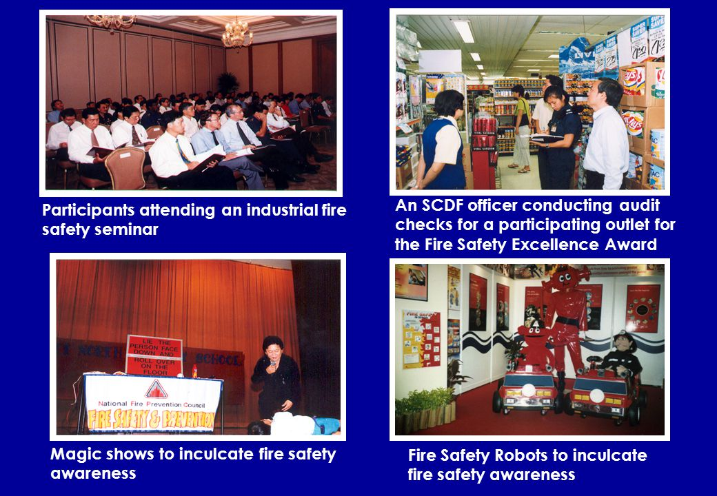 International Fire Safety Exhibitions & Conferences Seminars for hotels & industries Fire Safety Excellence Award Drama and Magic shows to inculcate fire safety awareness Children Art & Skit Competition