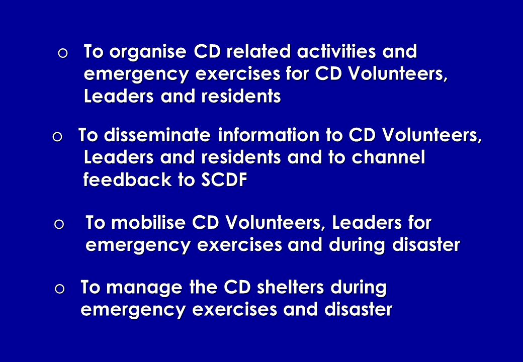 o To oversea and monitor the recruitment, training and organisation of resident volunteers o To develop and maintain a competent Civil Defence capability in the constituency
