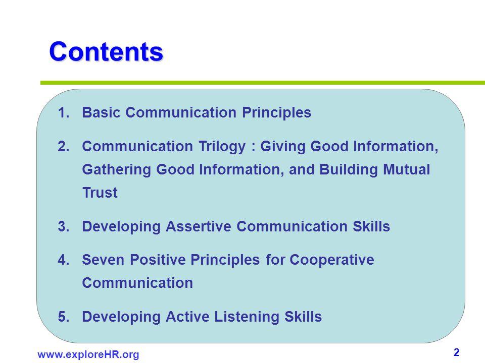 2 www.exploreHR.org Contents 1.Basic Communication Principles 2.Communication Trilogy : Giving Good Information, Gathering Good Information, and Build
