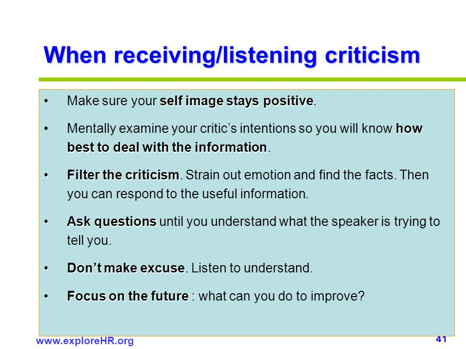 41 www.exploreHR.org When receiving/listening criticism self image stays positiveMake sure your self image stays positive. how best to deal with the i