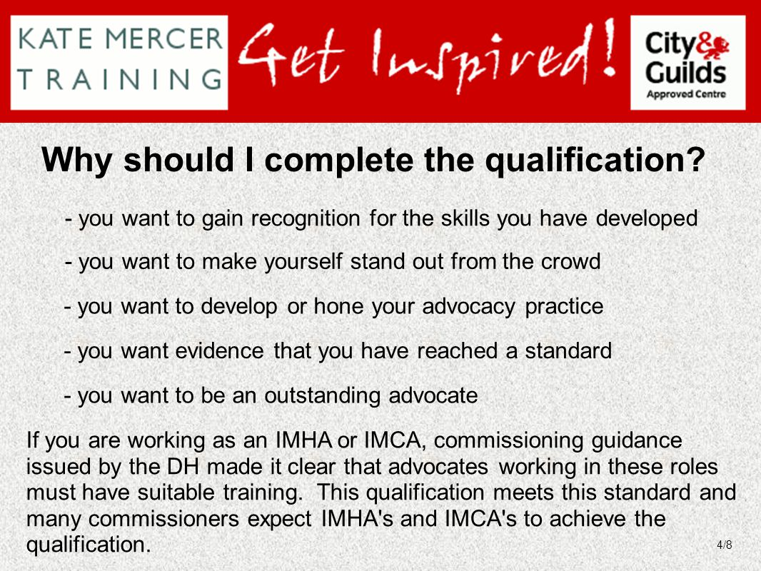 Why should I complete the qualification? - you want to gain recognition for the skills you have developed - you want to make yourself stand out from t