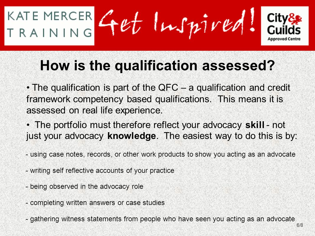 How is the qualification assessed? - using case notes, records, or other work products to show you acting as an advocate - writing self reflective acc