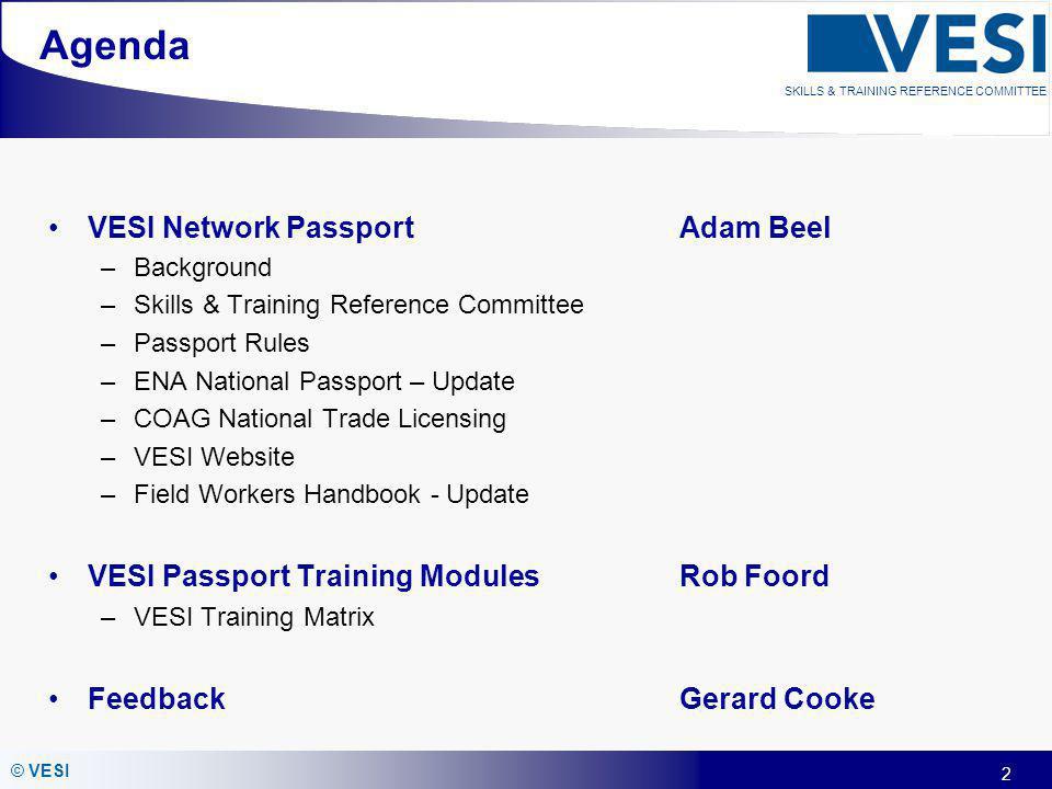 2 © VESI SKILLS & TRAINING REFERENCE COMMITTEE Agenda VESI Network Passport Adam Beel –Background –Skills & Training Reference Committee –Passport Rul