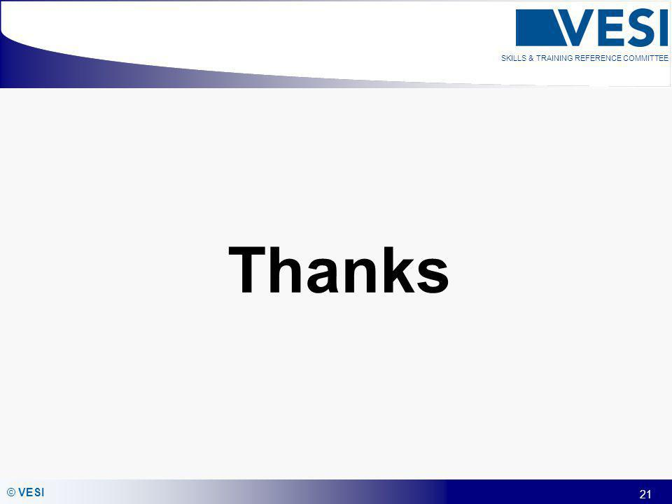 21 © VESI SKILLS & TRAINING REFERENCE COMMITTEE Thanks