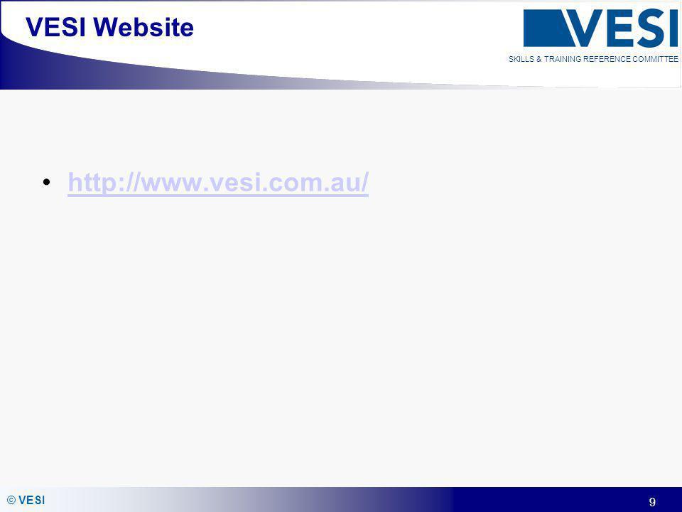 9 © VESI SKILLS & TRAINING REFERENCE COMMITTEE VESI Website http://www.vesi.com.au/