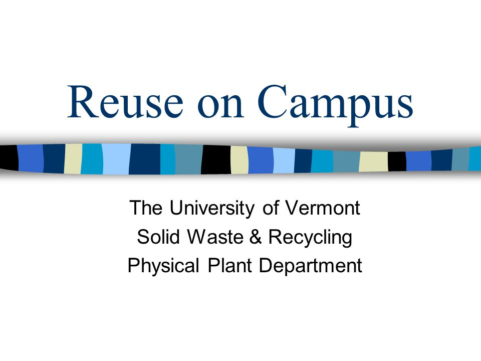 Reuse on Campus The University of Vermont Solid Waste & Recycling Physical Plant Department