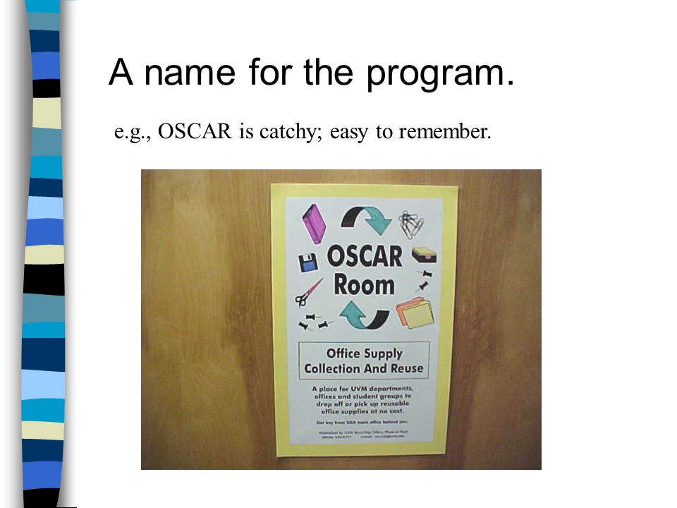 A name for the program. e.g., OSCAR is catchy; easy to remember.