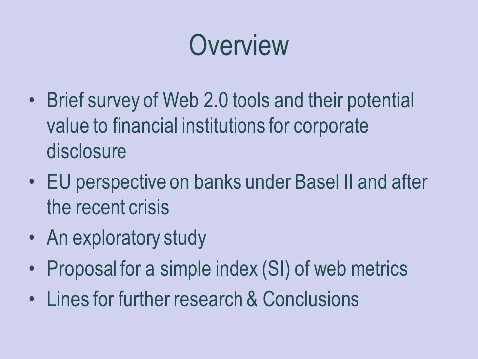 Overview Brief survey of Web 2.0 tools and their potential value to financial institutions for corporate disclosure EU perspective on banks under Base