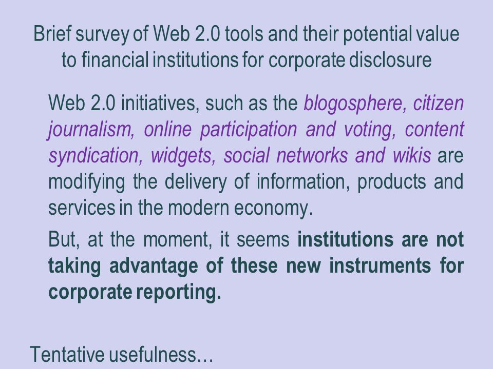 Brief survey of Web 2.0 tools and their potential value to financial institutions for corporate disclosure Web 2.0 initiatives, such as the blogospher