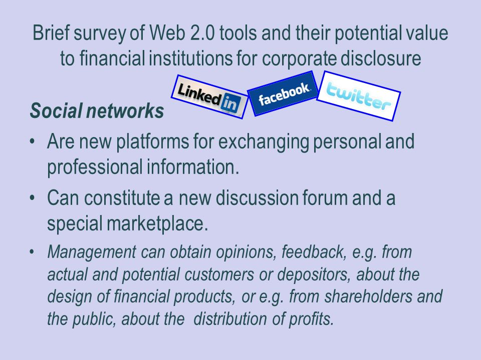 Brief survey of Web 2.0 tools and their potential value to financial institutions for corporate disclosure Social networks Are new platforms for excha