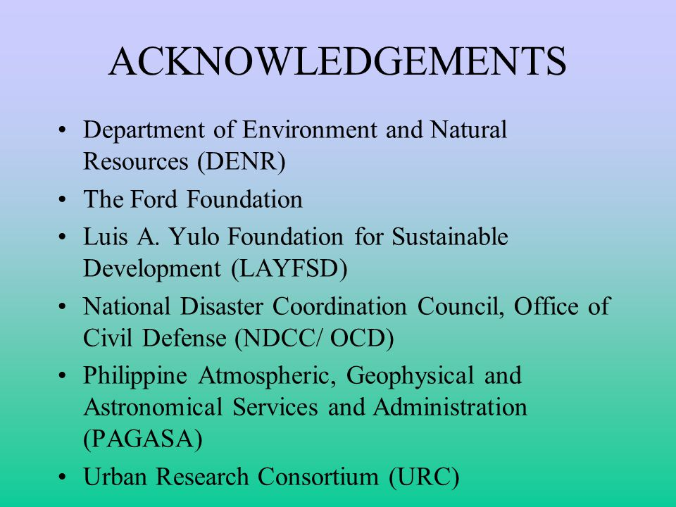 ACKNOWLEDGEMENTS Department of Environment and Natural Resources (DENR) The Ford Foundation Luis A. Yulo Foundation for Sustainable Development (LAYFS