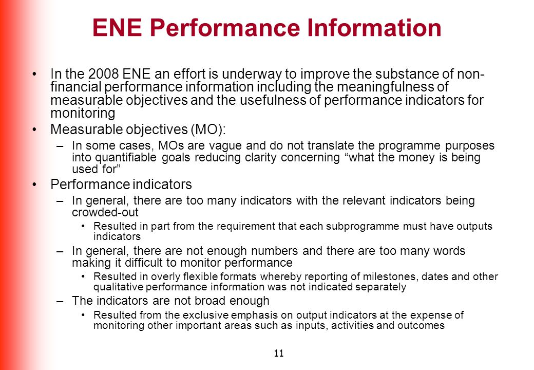 11 ENE Performance Information In the 2008 ENE an effort is underway to improve the substance of non- financial performance information including the