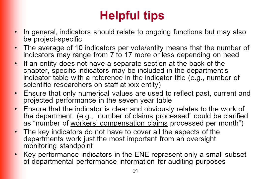14 Helpful tips In general, indicators should relate to ongoing functions but may also be project-specific The average of 10 indicators per vote/entit