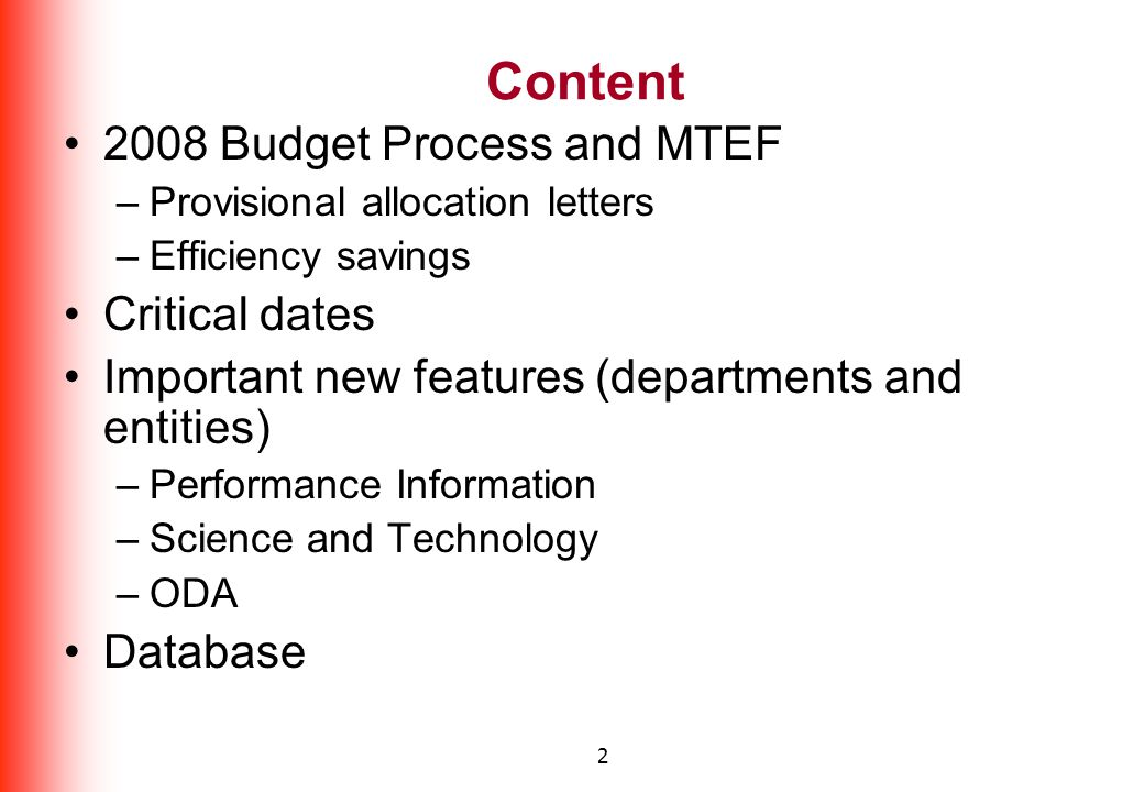 2 Content 2008 Budget Process and MTEF –Provisional allocation letters –Efficiency savings Critical dates Important new features (departments and enti