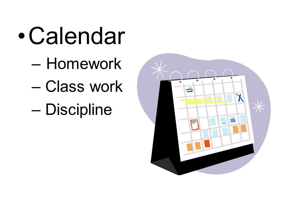 Calendar –Homework – Class work – Discipline