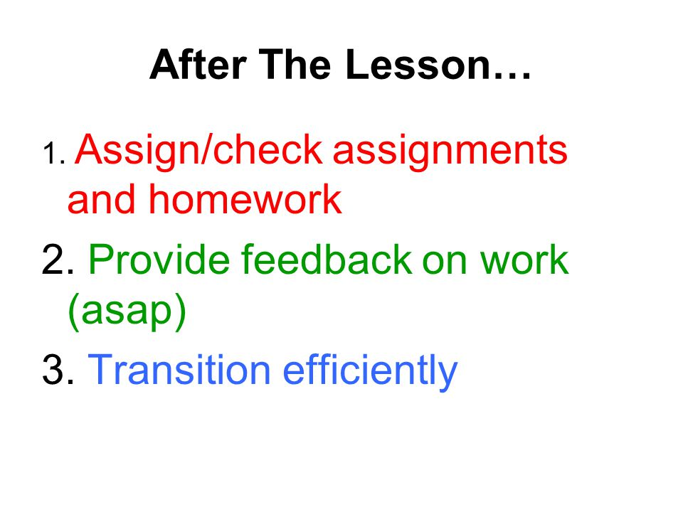 After The Lesson… 1. Assign/check assignments and homework 2.