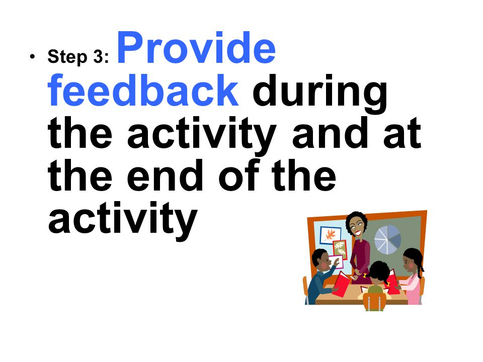 Step 3: Provide feedback during the activity and at the end of the activity