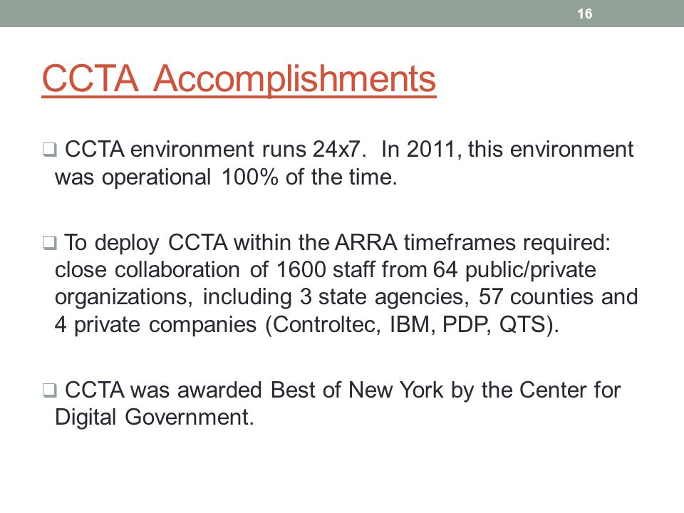CCTA Accomplishments CCTA environment runs 24x7. In 2011, this environment was operational 100% of the time. To deploy CCTA within the ARRA timeframes