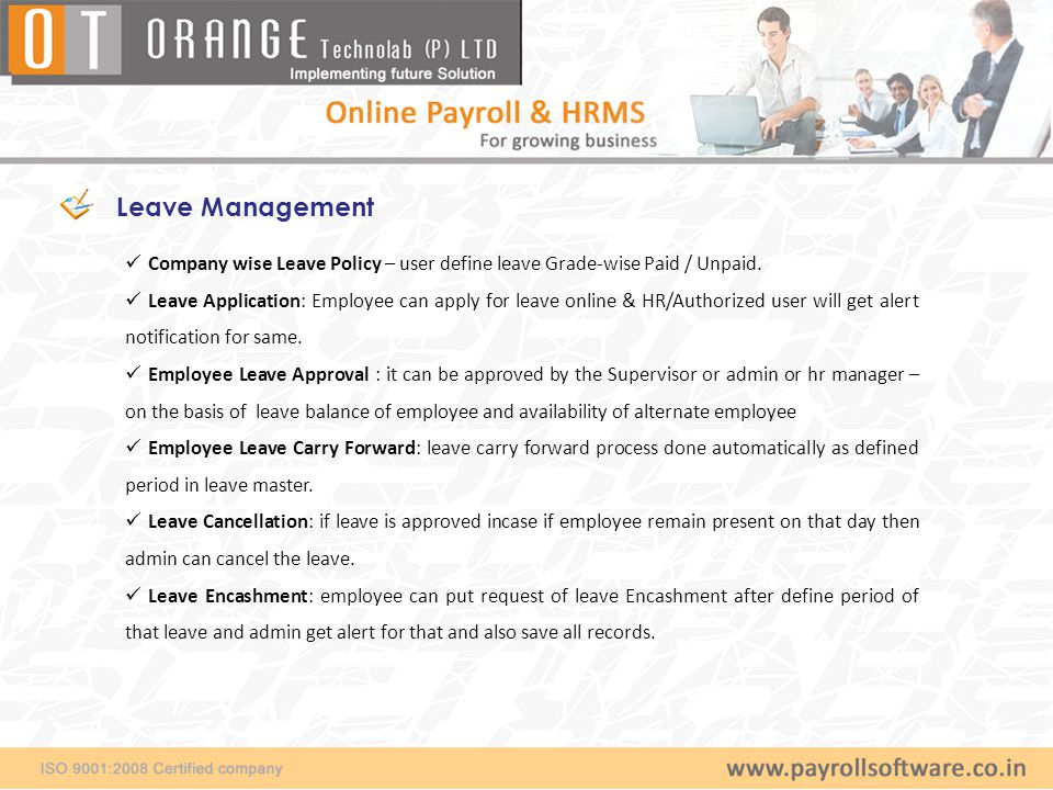 Company wise Leave Policy – user define leave Grade-wise Paid / Unpaid. Leave Application: Employee can apply for leave online & HR/Authorized user wi