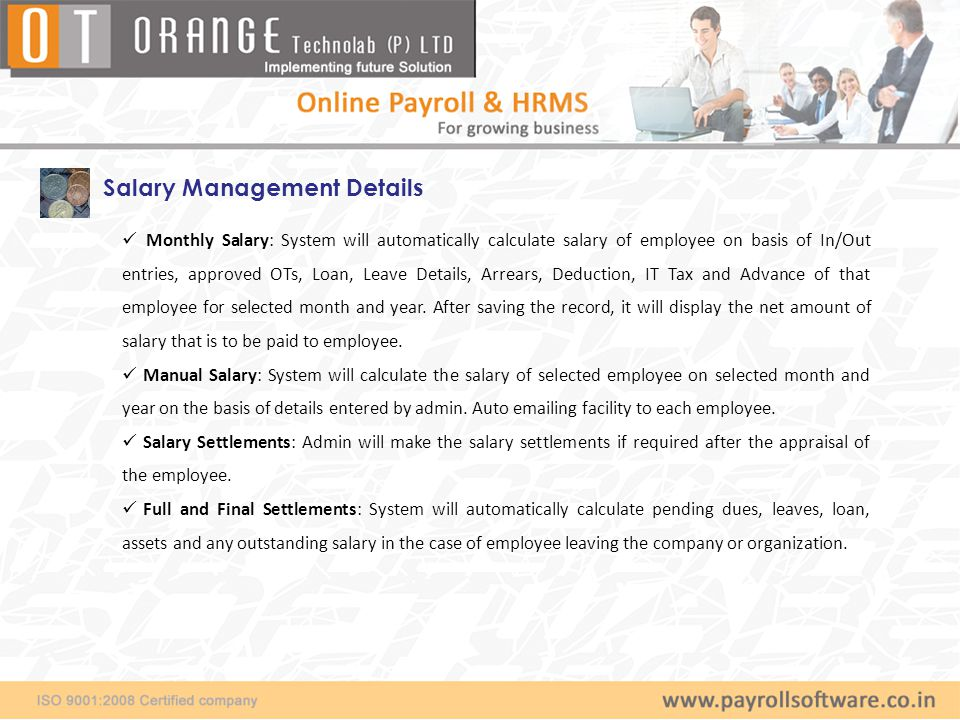 Monthly Salary: System will automatically calculate salary of employee on basis of In/Out entries, approved OTs, Loan, Leave Details, Arrears, Deducti