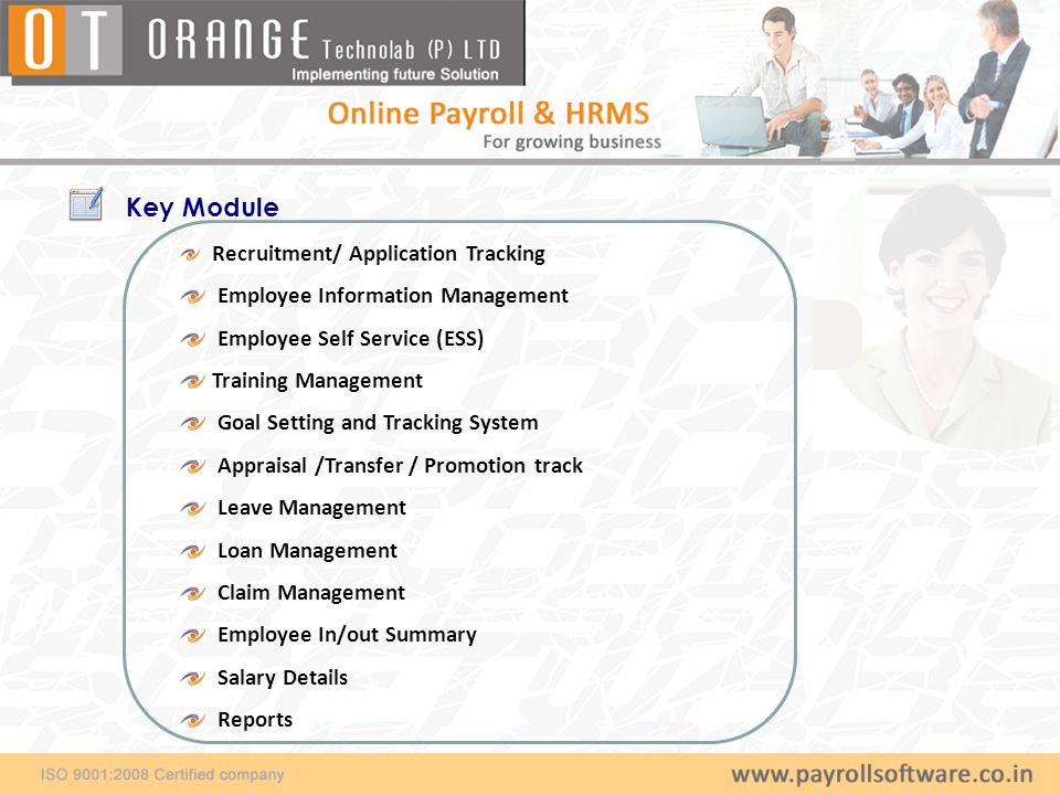 Key Module Recruitment/ Application Tracking Employee Information Management Employee Self Service (ESS) Training Management Goal Setting and Tracking