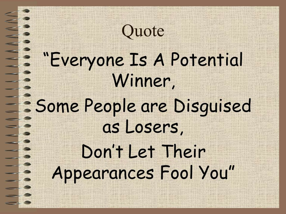 Quote Everyone Is A Potential Winner, Some People are Disguised as Losers, Dont Let Their Appearances Fool You